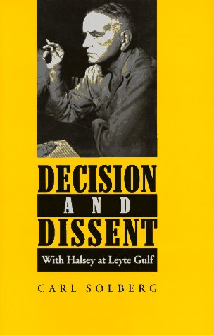 Decision and Dissent: With Halsey at Leyte Gulf: Solberg, Carl