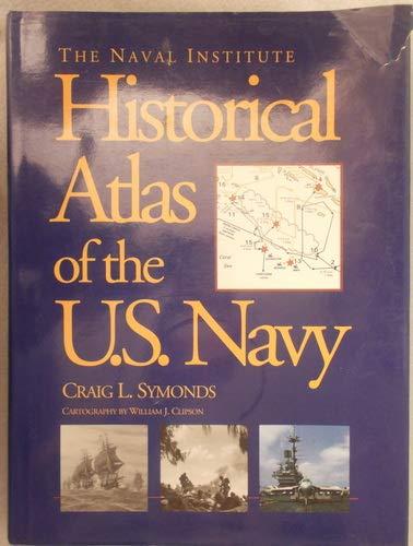 The Naval Institute Historical Atlas of the U.S. Navy: Craig L. Symonds; William J. Clipson
