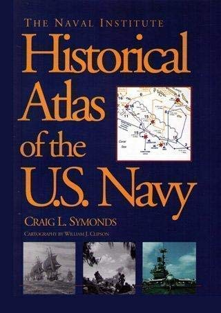 The Naval Institute Historical Atlas of the U.S. Navy (155750797X) by Craig L. Symonds; William J. Clipson