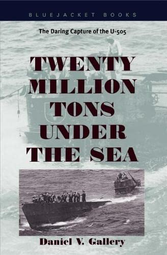 Twenty Million Tons Under the Sea: The Daring Capture of the U-505 (1557508062) by Daniel V. Gallery