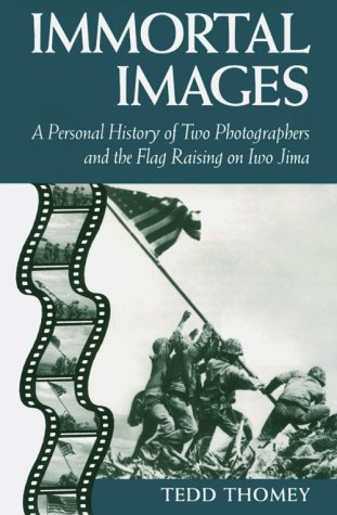 9781557508072: Immortal Images: A Personal History of Two Photographers and the Flag Raising on Iwo Jima