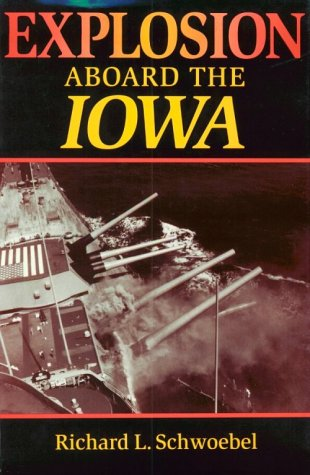 Explosion Aboard the Iowa: Schwoebel, Richard L.