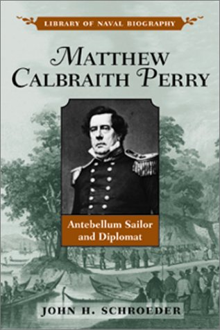 Matthew Calbraith Perry: Antebellum Sailor and Diplomat
