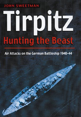 9781557508225: Tirpitz: Hunting the Beast: Air Attacks on the German Battleship 1940-44