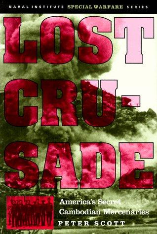 Lost Crusade: America's Secret Cambodian Mercenaries (Naval Institute Special Warfare Series):...