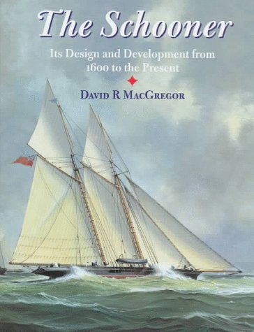 The Schooner: Its Design and Development from 1600 to the Present: MacGregor, David R.