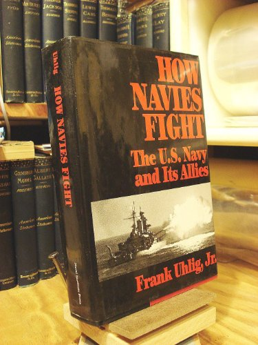 9781557508539: How Navies Fight: U.S. Navy and Its Allies