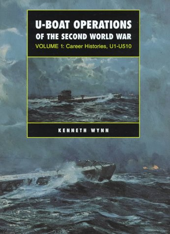 U-boat Operations of the Second World War: Volume 1: Career Histories, U1-U510: Wynn, Kenneth