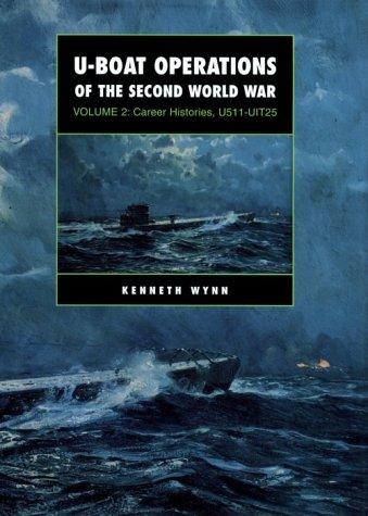 U-Boat Operations of the Second World War: Volume 2 Career Histories, U511-Uit25: Wynn, Kenneth G.;...