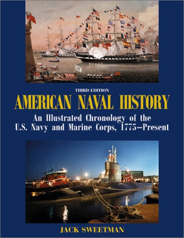 American Naval History: An Illustrated Chronology of the U.S. Navy and Marine Corps, 1775-Present: ...