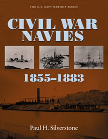 Civil War Navies 1855-1883 (U.S. Navy Warship): Silverstone, Paul H.