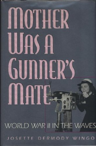 Mother was a Gunner's Mate: World War: Wingo, Josette Dermody