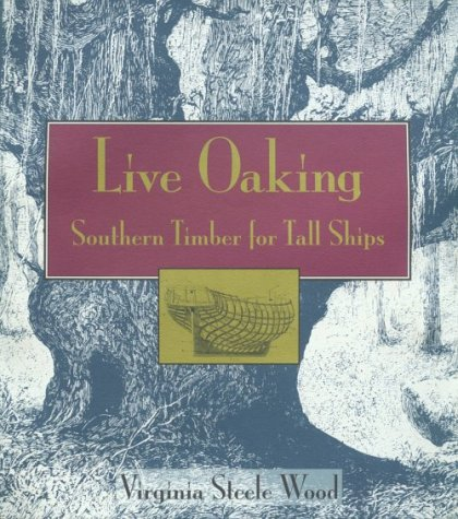 9781557509338: Live Oaking: Southern Timber for Tall Ships
