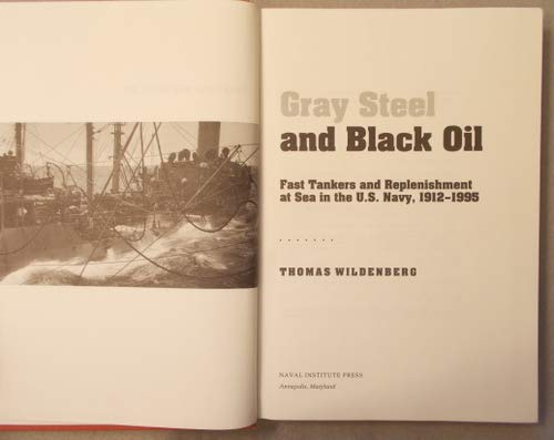 Gray Steel and Black Oil: Fast Tankers and Replenishment at Sea in the U.S. Navy, 1912-1992: ...