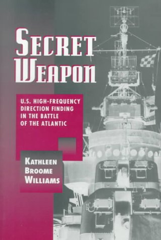 9781557509352: Secret Weapon: U.S. High-Frequency Direction Finding in the Battle of the Atlantic