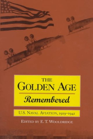 9781557509383: Golden Age Remembered: U.S. Naval Aviation, 1919-1941: An Oral History