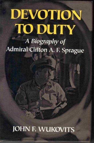 Devotion to Duty: A Biography of Admiral: Wukovits, John F.