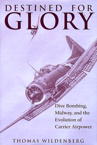 9781557509475: Destined for Glory: Dive Bombing, Midway, and the Evolution of Carrier Airpower