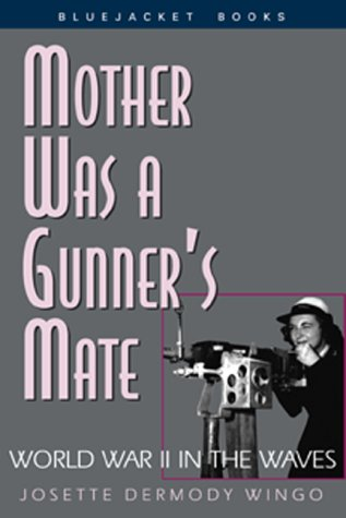 Mother Was a Gunner's Mate: World War: Josette Dermody Wingo