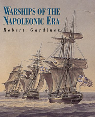 Warships of the Napoleonic Era (Chatham Pictorial Histories) (155750962X) by Robert Gardiner