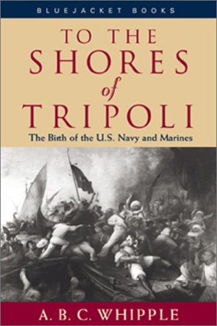 9781557509666: To the Shores of Tripoli: The Birth of the U.S. Navy and Marines (Bluejacket Books)