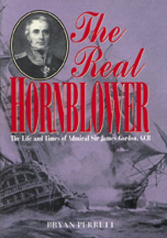 9781557509680: The Real Hornblower: The Life and Times of Admiral Sir James Gordon, Gcb, Last Governor of the Royal Naval Hospital, Greenwich