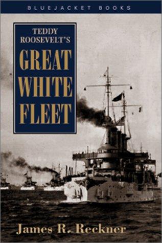 9781557509727: Teddy Roosevelt's Great White Fleet (Bluejacket Books)
