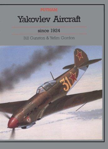 Yakovlev Aircraft Since 1924: Gunston, Bill and Gordon, Yefim