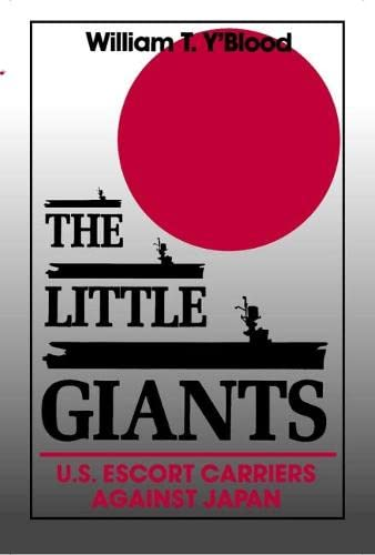 9781557509802: The Little Giants: U.S. Escort Carriers Against Japan (Bluejacket Books)