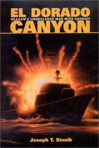 El Dorado Canyon: Reagan's Undeclared War With Qaddafi: Stanik, Joseph T.