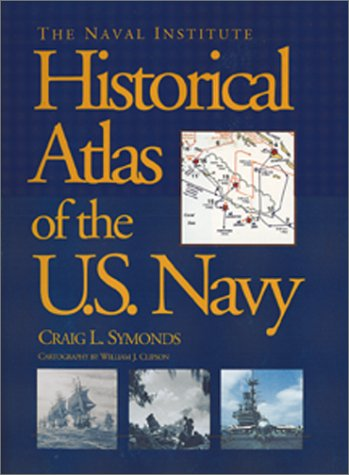 The Naval Institute Historical Atlas of the U.S. Navy (1557509840) by Craig L. Symonds; William J. Clipson