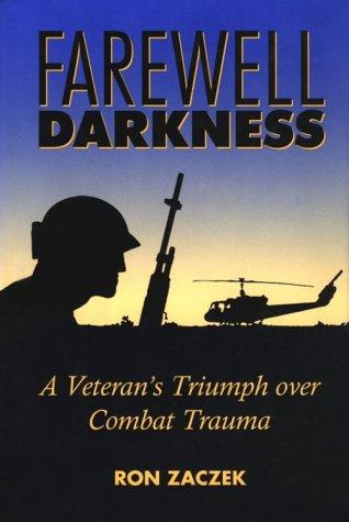 Farewell, Darkness: A Veteran's Triumph Over Combat Trauma: Zaczek, Ron