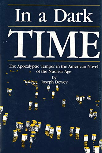 In a Dark Time: The Apocalyptic Temper in the American Novel of the Nuclear Age: Dewey, Joseph