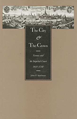 9781557530219: The City and The Crown: Vienna and the Imperial Court, 1600-1740 (Central European Studies)