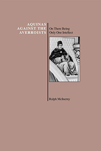 Aquinas Against the Averroists: On There Being Only One Intellect (Purdue University Series in th...