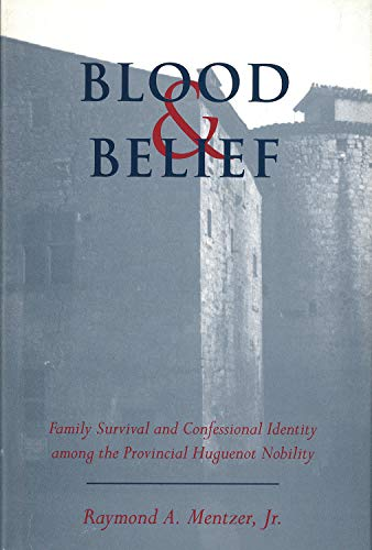 Blood and Belief: Family Survival and Confessional: Raymond A Mentzer