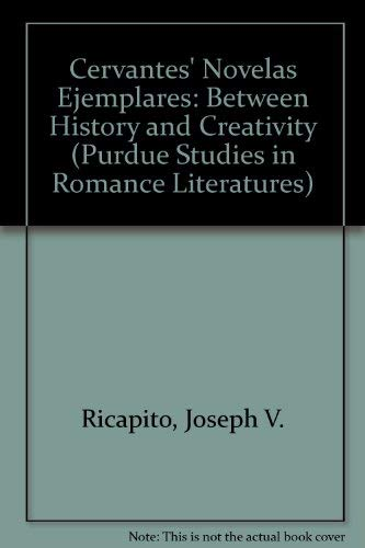 Cervantes's Novelas Ejemplares; Between History and Creativity: Ricapito, Joseph V.