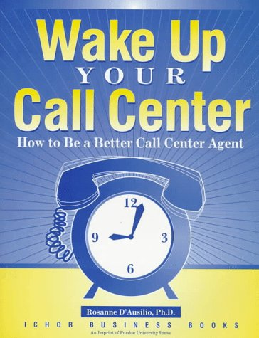 Wake Up Your Call Center How to Be a B (Customer Access Management): D'Ausilio, Rosanne