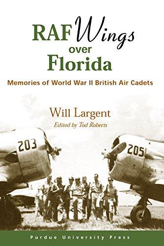 RAF Wings Over Florida: Memories of World War II British Air Cadets: Largent, Willard, Roberts ...