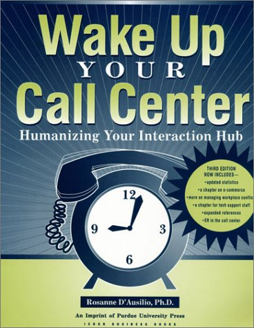 Wake Up Your Call Center: Humanizing Your Interaction Hub (3rd Edition) (Customer Access Management...