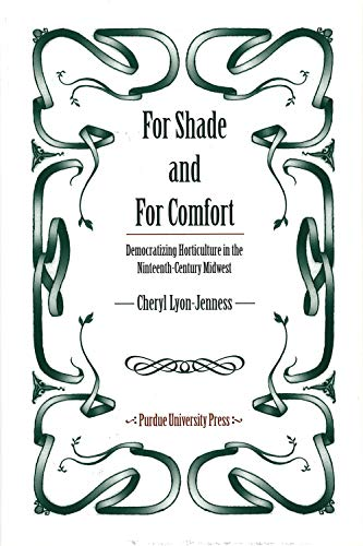 For Shade and for Comfort: Democratizing Horticulture in the Nineteenth-century Midwest (Hardback):...