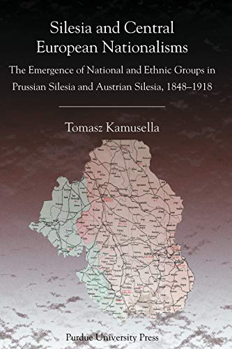 9781557533715: Silesia and Central European Nationalism: The Emergence of National and Ethnic Groups in Prussian Silesia and Austrian Silesia, 1848-1918 (Central European Studies)