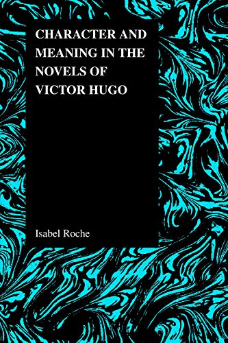 9781557534385: Character and Meaning in the Novels of Victor Hugo (Purdue Studies in Romance Literatures)