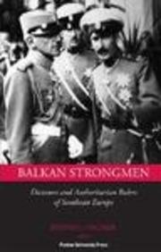 9781557534569: Balkan Strongmen: Dictators and Authoritarian Rulers of Southeast Europe (Central European Studies)