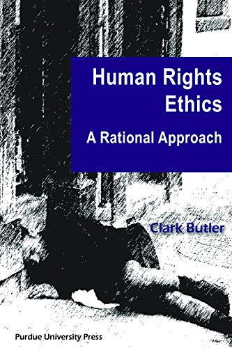 Human Rights Ethics: A Rational Approach (Paperback): Clark Butler