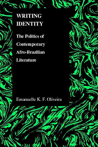 Writing Identity: The Politics of Afro-Brazilian Literature (Paperback): Emanuelle Oliveira