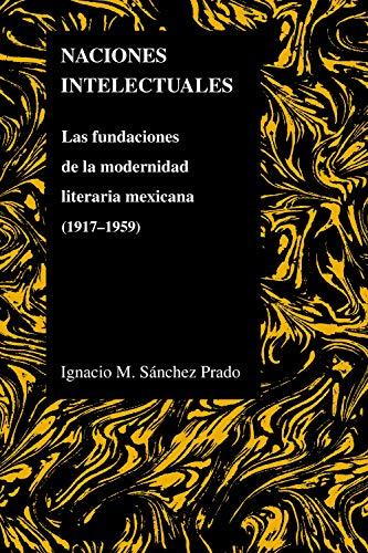 9781557535382: Naciones Intelectuales: Las Fundaciones De La Modernidad Literaria Mexicana (1917-1959) (Purdue Studies in Romance Literatures)