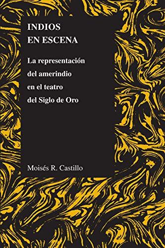 Indios en Escena: La representación del amerindio en el teatro del Siglo de Oro (Purdue Studies in ...