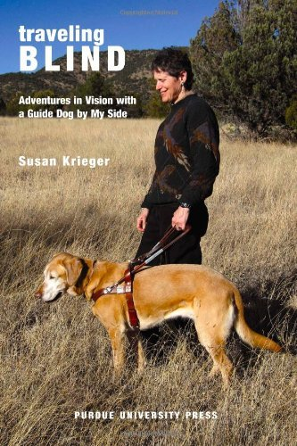 9781557535573: Traveling Blind: Adventures in Vision with a Guide Dog by My Side (New Directions in the Human-Animal Bond (Hardcover))