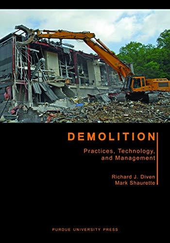 Demolition: Practices, Technology, and Management: Richard J. Diven; Mark Shaurette